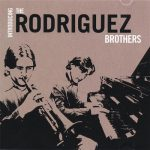 The Rodriguez Borthers - Introducing the Rodriguez Brothers